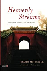 Heavenly Streams: Meridian Theory in Nei Gong (Daoist Nei Gong) by Damo Mitchell (2013-03-28)