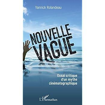 Nouvelle vague: Essai critique d'un mythe cinématographique