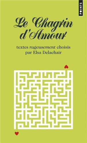 Chagrin D'Amour. Textes Rageusement Choisis Par Elsa Delachair(le)