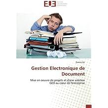 Gestion Electronique de Document: Mise en oeuvre de projets et d'une solution GED au cœur de l'entreprise