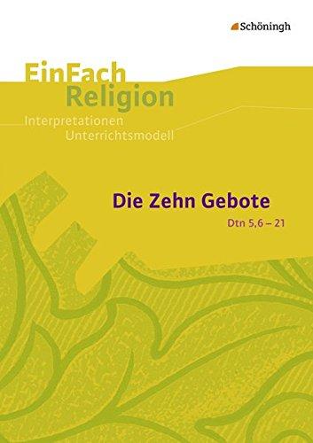 EinFach Religion / Unterrichtsbausteine Klassen 5 - 13: EinFach Religion: Die Zehn Gebote (Dtn 5,6-21): Jahrgangsstufen 9 - 13