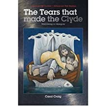 By Carol Craig The Tears That Made the Clyde Well-being in Glasgow by Craig, Carol ( AUTHOR ) Feb-24-2010 Paperback