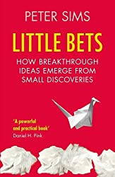 Little Bets: How breakthrough ideas emerge from small discoveries by Peter Sims (2012-01-05)