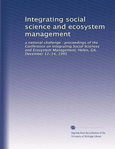 Integrating social science and ecosystem management: a national challenge : proceedings of the Conference on Integrating Social Sciences and Ecosystem Management, Helen, GA, December 12-14, 1995