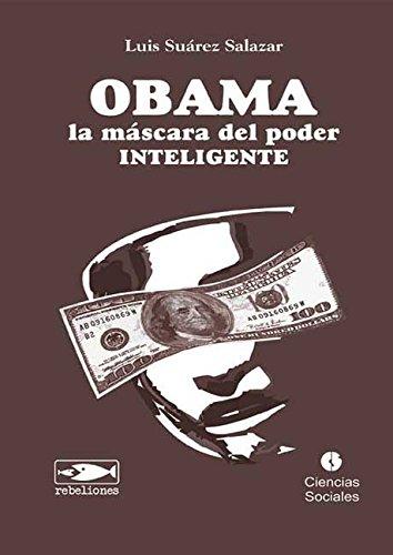 Obama: La máscara de del poder inteligente por Luis A. Suárez Salazar