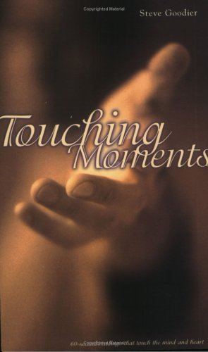 Touching Moments by Steve Goodier (2001-04-02)