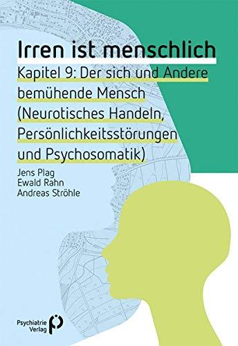 Irren ist menschlich Kapitel 9: Der sich und Andere bemühende Mensch (Neurotisches Handeln, Persönlichkeitsstörungen und Psychosomatik) (Fachwissen)