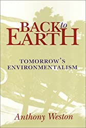 Back to Earth: Tomorrow's Environmentalism by Anthony Weston (1994-10-24)