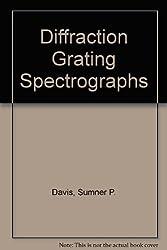 Diffraction grating spectrographs by Sumner P Davis (1970-08-01)