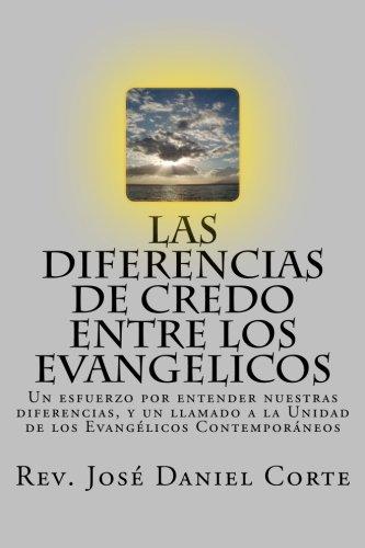 Las Diferencias de Credo entre los Evangelicos: Un esfuerzo por entender nuestras diferencias, y un llamado a la Unidad de los Evangélicos Contemporáneos