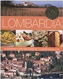 Lombardia. Le autentiche ricette della tradizione. I prodotti tipici e i vini