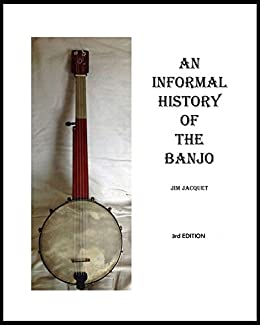 AN INFORMAL HISTORY OF THE BANJO: Based on my informal collecting... (English Edition) von [Jacquet, Jim]