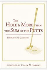 The Hole Is More Than the Sum of the Putts by Colin Jarman (1999-05-11) Hardcover