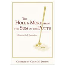 The Hole Is More Than the Sum of the Putts by Colin Jarman (1999-05-11)