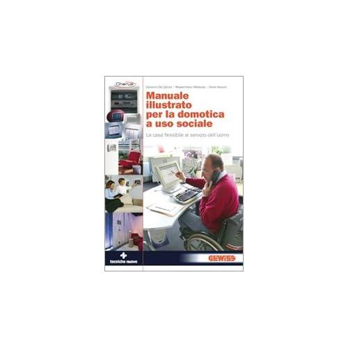 Manuale Illustrato Per La Domotica A Uso Sociale. La Casa Flessibile Al Servizio Dell'uomo