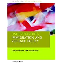 Understanding immigration and refugee policy; Contradictions and continuities (Understanding Welfare: Social Issues, Policy and Practice series)