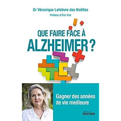 Que faire face à Alzheimer ?: Gagner des années de vie meilleure