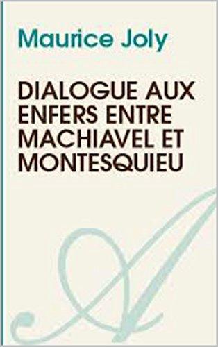 Dialogue aux enfers entre Machiavel et Montesquieu ou la politique au XIXe siècle par un contemporain : édition illustré