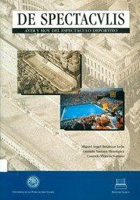De espectacvlis. Ayer y hoy del espectúculo deportivo (Monografía) por Miguel Ángel Betancort León