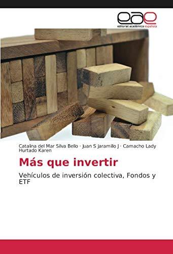 Más que invertir: Vehículos de inversión colectiva, Fondos y ETF por Catalina del Mar Silva Bello
