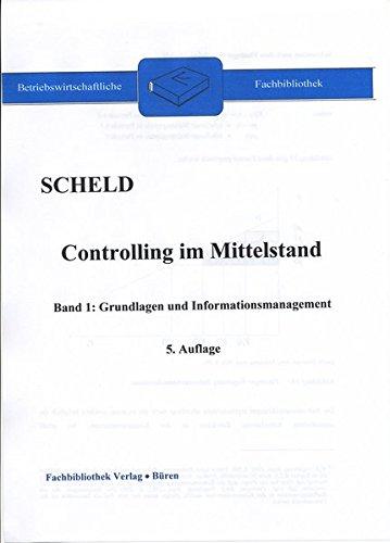 Controlling im Mittelstand, Band 1: Grundlagen und Informationsmanagement: Mit Fragen, Aufgaben, Antworten und Lösungen
