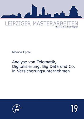 Analyse von Telematik, Digitalisierung, Big Data und Co. in Versicherungsunternehmen (Leipziger Masterarbeiten)