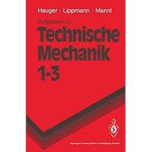 Aufgaben zu Technische Mechanik 1–3: Statik, Elastostatik, Kinetik (Springer-Lehrbuch)