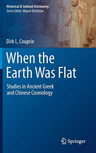 When the Earth Was Flat: Studies in Ancient Greek and Chinese Cosmology (Historical & Cultural Astronomy) - Amazon Canopy