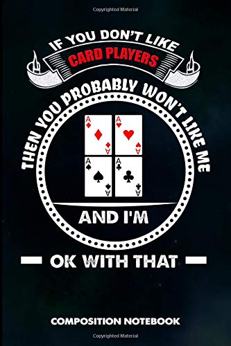 If you don't like Card Players Then you Probably won't like me and I am Ok with that: Composition Notebook, Birthday Journal for Ace Deck Heart Poker Lovers to write on por M. Shafiq