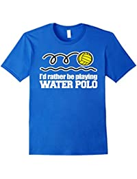 I'd Rather Be Playing Water Polo Sport Gifts Idea T-shirt