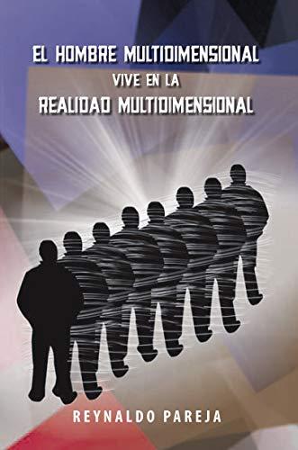 El hombre multidimensional vive en la realidad multidimensional por Reynaldo Pareja