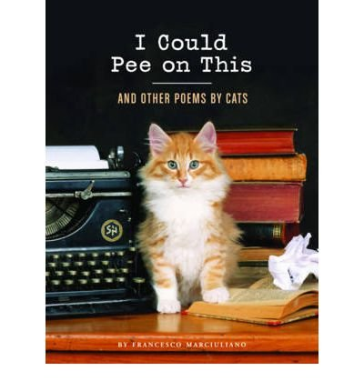[( I Could Pee on This: And Other Poems by Cats [ I COULD PEE ON THIS: AND OTHER POEMS BY CATS ] By Marciuliano, Francesco ( Author )Aug-15-2012 Hardcover By Marciuliano, Francesco ( Author ) Hardcover Aug - 2012)] Hardcover
