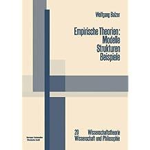 Empirische Theorien: Modelle - Strukturen - Beispiele (Wissenschaftstheorie, Wissenschaft und Philosophie)