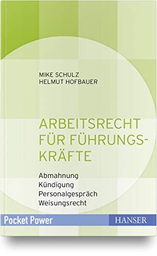 Arbeitsrecht für Führungskräfte: - Abmahnung - Kündigung - Personalgespräch - Weisungsrecht
