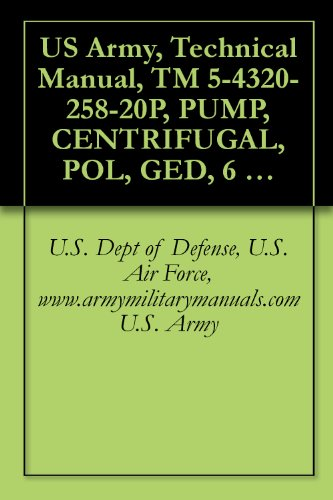 US Army, Technical Manual, TM 5-4320-258-20P, PUMP, CENTRIFUGAL, POL, GED, 6 IN., 1120 GPM, SKID-MOUNTED, (BARNES MODEL US67CCG), military manauals, special forces (English (Kostüm Drama Dvd)