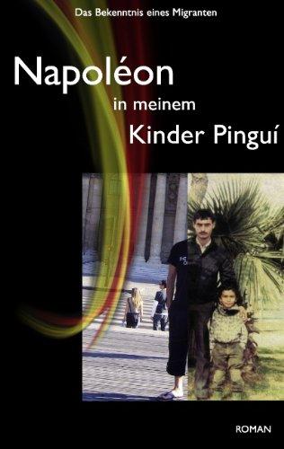 Preisvergleich Produktbild Napoléon in meinem Kinder Pinguí: Das Bekenntnis eines Migranten