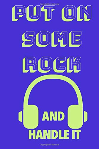 Put On Some Rock And Handle It: Funny Music Quote Notebook / Journal For Son, Sister, Uncle Who Listens To Rock (6''x9'') -
