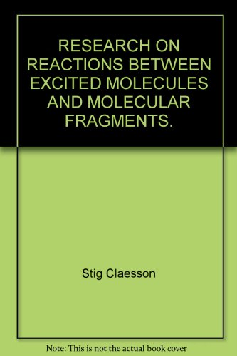 RESEARCH ON REACTIONS BETWEEN EXCITED MOLECULES AND MOLECULAR FRAGMENTS.