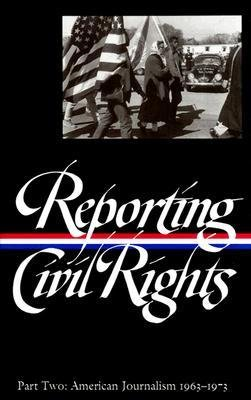 [(Reporting Civil Rights, Part Two: American Journalism 1963-1973)] [Author: Various] published on (October, 2014)