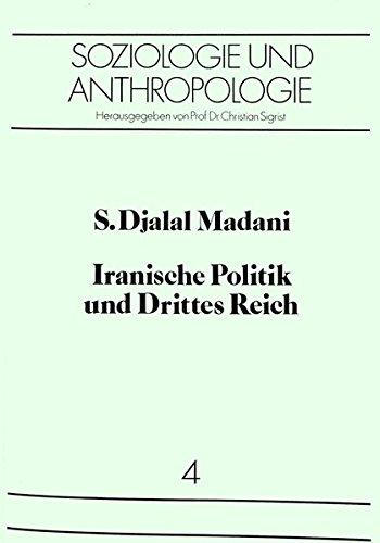Iranische Politik und Drittes Reich (Soziologie und Anthropologie. Studies in Sociology and Anthropology)