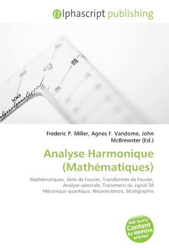 Analyse Harmonique (Mathématiques): Mathématiques, Série de Fourier, Transformée de Fourier, Analyse spectrale, Traitement du signal 38 Mécanique quantique, Neurosciences, Stratigraphie