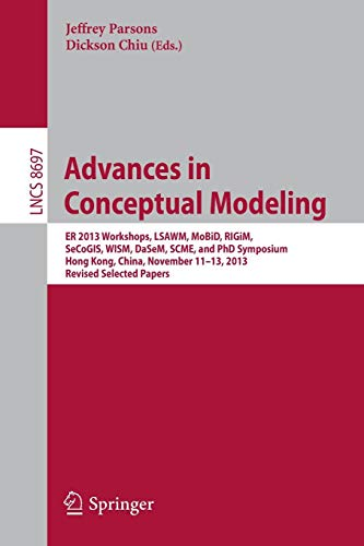 Advances in Conceptual Modeling: ER 2013 Workshops, LSAWM, MoBiD, RIGiM, SeCoGIS, WISM, DaSeM, SCME, and PhD Symposium, Hong Kong, China, November ... Notes in Computer Science, Band 8697) -