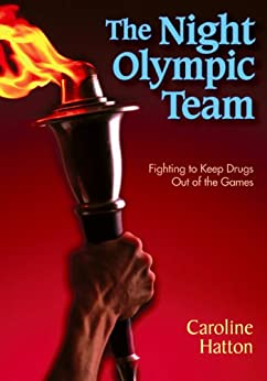 The Night Olympic Team: Fighting To Keep Drugs Out Of The Games por Caroline Hatton