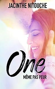 One, tome 1 : Même pas peur par Jacinthe Nitouche