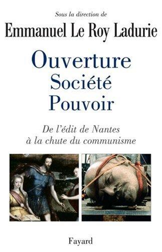 Ouverture, société, pouvoir : De l'Edit de Nantes à la chute du communisme par Emmanuel Le Roy Ladurie