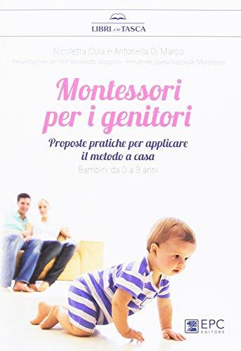 Montessori per i genitori. Proposte pratiche per applicare il metodo a casa. Bambini da 0 a 3 anni