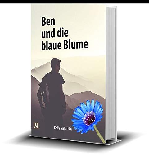 Ben und die blaue Blume (für Erwachsene und Teenager): Ein poetisches und künstlerisch verpacktes Bilderbuch über die Liebe, Vertrauen, Ängste und Bindung