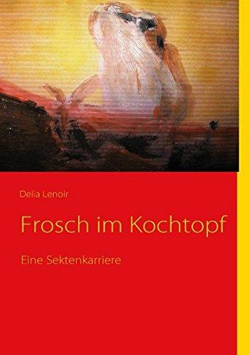 Frosch im Kochtopf: Eine Sektenkarriere PDF Online - ReneLuther
