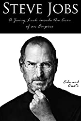 Steve Jobs: A Juicy Look inside the Core of an Empire (Steve Jobs Biography) (Famous Biographies Book 2) (English Edition)