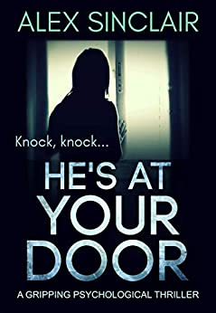 He's At Your Door: a gripping psychological thriller by [Sinclair, Alex]